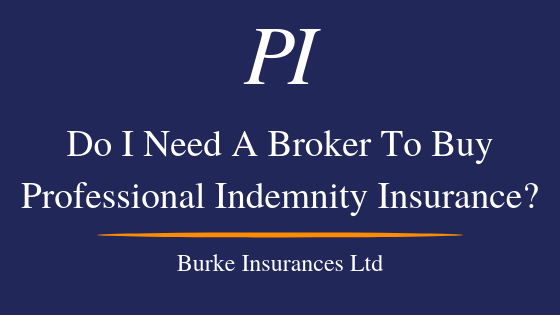 Do I Need An Insurnace Broker To Buy Professional Indemnity Insurance?